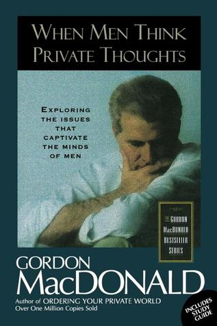 When Men Think Private Thoughts by Gordon MacDonald