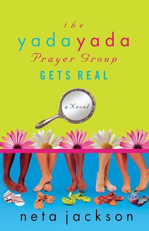 The Yada Yada Prayer Group Gets Real by Neta Jackson