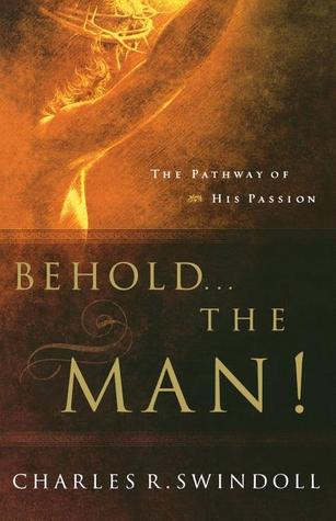 Behold... the Man! by Charles R. Swindoll