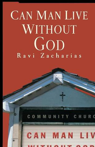 Can Man Live Without God by Ravi Zacharias