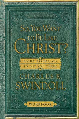 So You Want to Be Like Christ?: Eight Essentials to Get You There