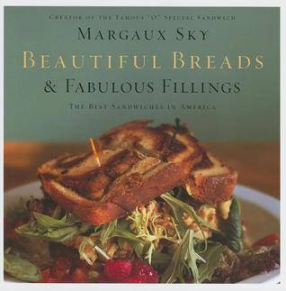 Beautiful Breads and Fabulous Fillings by Margaux Sky