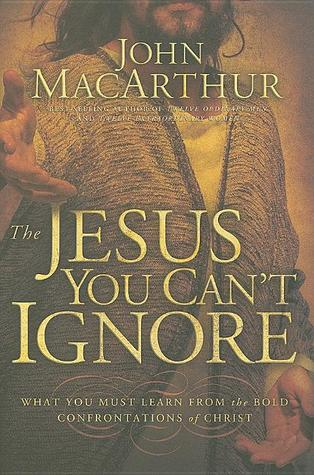 The Jesus You Can't Ignore by John MacArthur