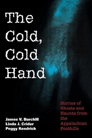 The Cold, Cold Hand: Stories of Ghosts and Haunts from the Appalachian Foothills