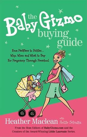 The Baby Gizmo Buying Guide by Heather  Maclean