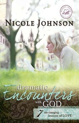 Dramatic Encounters with God: Seven Life-Changing Lessons of Love