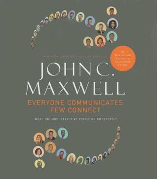Everyone Communicates, Few Connect by John C. Maxwell