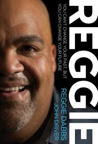 Download Reggie: You Can't Change Your Past, But You Can Change Your Future FB2 by Reggie Dabbs