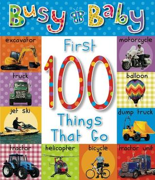 Busy Baby: First 100 Things That Go