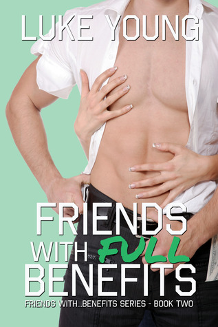 Read Friends with Full Benefits (Friends with... Benefits #2) by Luke Young ePub