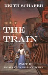 The Train Part 1 by Keith Schafer