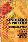 Aesthetics and Politics: Debates between Bloch, Lukacs, Brecht, Benjamin, Adorno