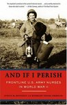 And If I Perish: Frontline U.S. Army Nurses in World War II