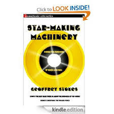 Star Making Machinery: Inside The Business Of Rock And Roll