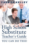 High School Substitute Teacher's Guide: YOU CAN DO THIS