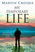 My Temporary Life by Martin Crosbie