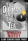 The Old Man and the Tea (Elmo Jenkins, #3)