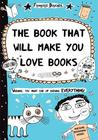 The Book That Will Make You Love Books: Even if You Hate Reading!