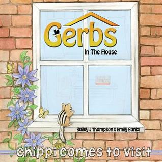 Gerbs in the House: Chippi Comes to Visit  by  Bailey J. Thompson