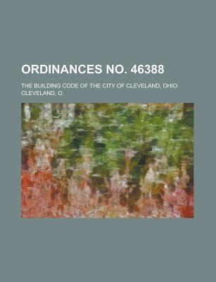Ordinances No. 46388; The Building Code of the City of Cleveland, Ohio