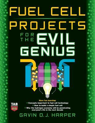 Fuel Cell Projects for the Evil Genius by Gavin D.J. Harper