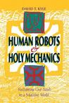 Human Robots & Holy Mechanics: Reclaiming Our Souls in a Machine World