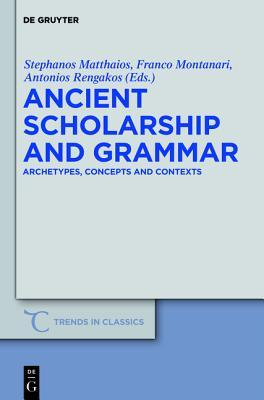 Ancient Scholarship And Grammar: Archetypes, Concepts And Contexts (Trends In Classics  Supplementary Volumes)