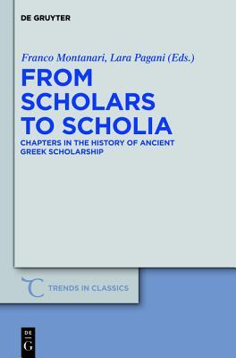 From Scholars To Scholia: Chapters In The History Of Ancient Greek Scholarship (Trends In Classics   Supplementary Volumes)