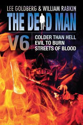 Dead Man 06 - Colder than Hell, Evil to Burn, and Streets of Blood - Lee Goldberg, William Rabkin, James Daniels
