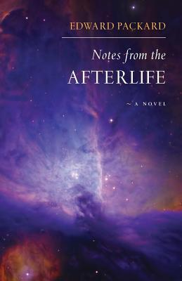 Notes from the Afterlife -- A Novel  by  Edward Packard