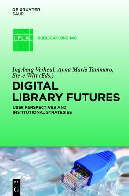 Digital Library Future: User Perspectives And Institutional Strategies (Ifla Publications)