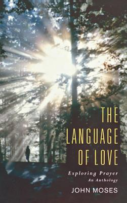 The Language of Love: Exploring Prayer: An Anthology