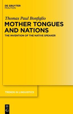 Mother Tongues and Nations: The Invention of the Native Speaker