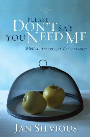 Please Don't Say You Need Me by Jan Silvious
