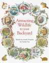 Attracting Wildlife: Projects, activities & tips for luring birds, bees, bullfrogs and other interesting creatures into your backyard