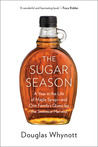 The Sugar Season: A Year in the Life of Maple Syrup, and One Family's Quest for the Sweetest Harvest