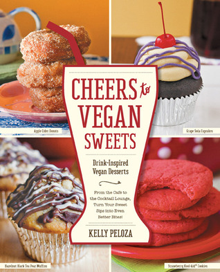Download Cheers to Vegan Sweets!: Drink-Inspired Vegan Desserts: From the Cafe to the Cocktail Lounge, Turn Your Sweet Sips Into Even Better Bites! by Kelly Peloza PDF