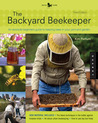 Backyard Beekeeper - Revised and Updated, 3rd Edition: An Absolute Beginner's Guide to Keeping Bees in Your Yard and Garden - New material includes: - The latest techniques in the battle against invasive mites - The 25 rules of modern beekeeping - All ...