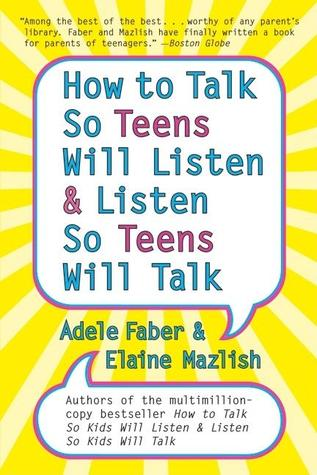 How to Talk so Teens Will Listen and Listen so Teens Will by Adele Faber