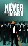 Never Been to Mars by Larry Gent
