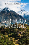 A Beard in Nepal by Fiona  Roberts