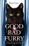The Good, the Bad and the Furry by Tom  Cox