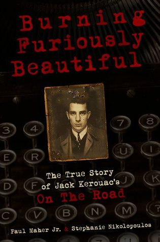 Burning Furiously Beautiful: The True Story of Jack Kerouac's On the Road