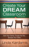 Create Your Dream Classroom by Linda Kardamis
