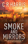 Smoke and Mirrors - The Suspicious Deaths of the Bioweaponeers by C.R.  Harris