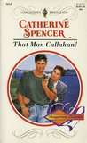 That Man Callahan! by Catherine Spencer