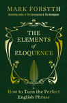 The Elements of Eloquence: How to Turn the Perfect English Phrase
