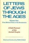 Letters of Jews through the Ages: From the Biblical Times to the Renaissance (Vol. 1)