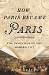 How Paris Became Paris by Joan DeJean