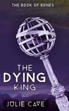 The Dying King (The Book of Bones, #1)